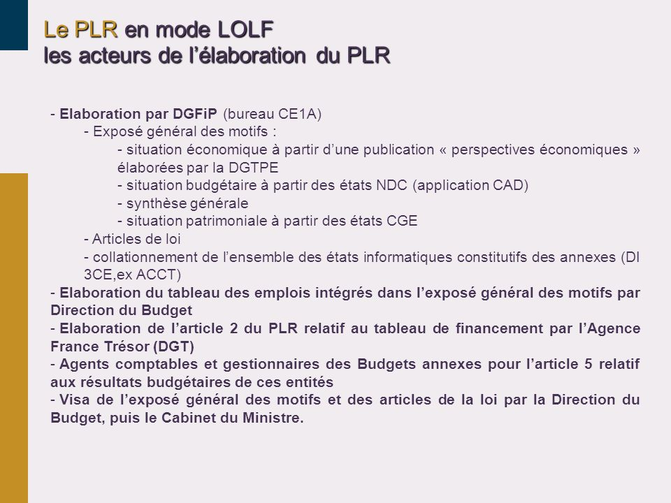 Le PLR en mode LOLF les acteurs de lélaboration du PLR - Elaboration par DGFiP (bureau CE1A) - Exposé général des motifs : - situation économique à pa