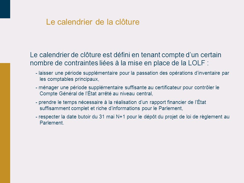 Le calendrier de la clôture Le calendrier de clôture est défini en tenant compte dun certain nombre de contraintes liées à la mise en place de la LOLF