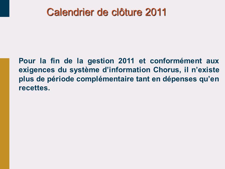 Calendrier de clôture 2011 Pour la fin de la gestion 2011 et conformément aux exigences du système dinformation Chorus, il nexiste plus de période com
