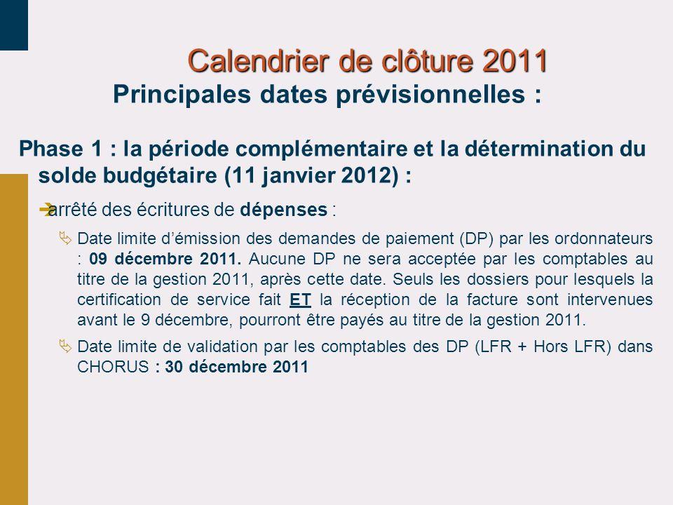 Calendrier de clôture 2011 Calendrier de clôture 2011 Principales dates prévisionnelles : Phase 1 : la période complémentaire et la détermination du s