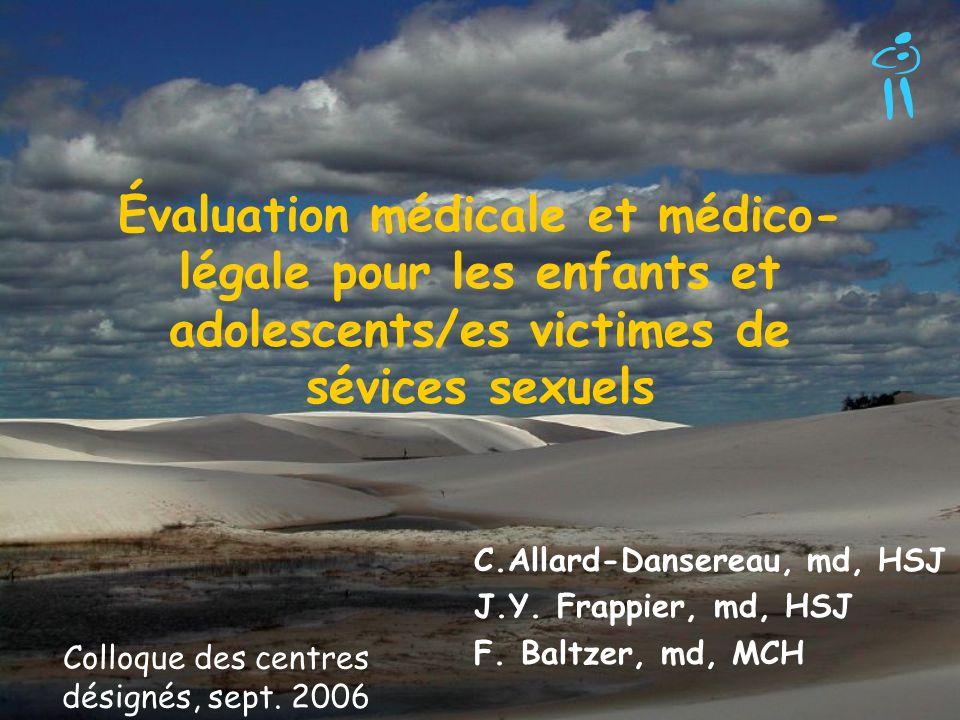 Évaluation médicale et médico- légale pour les enfants et adolescents/es victimes de sévices sexuels C.Allard-Dansereau, md, HSJ J.Y. Frappier, md, HS
