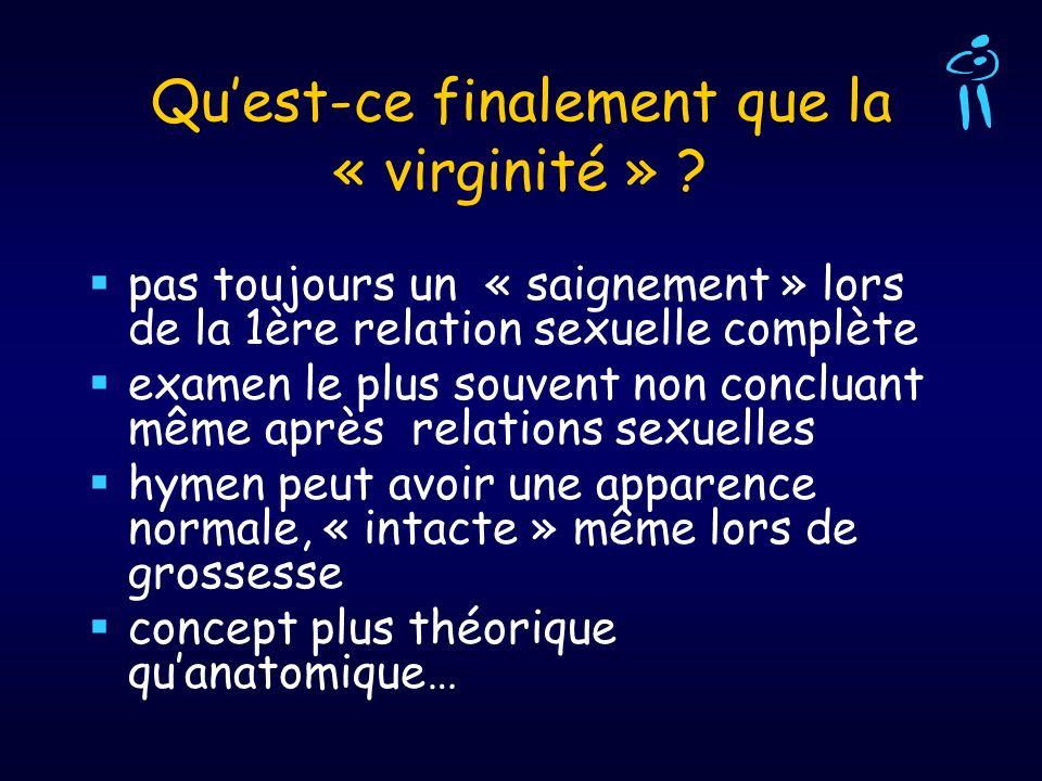 Quest-ce finalement que la « virginité » ? pas toujours un « saignement » lors de la 1ère relation sexuelle complète examen le plus souvent non conclu