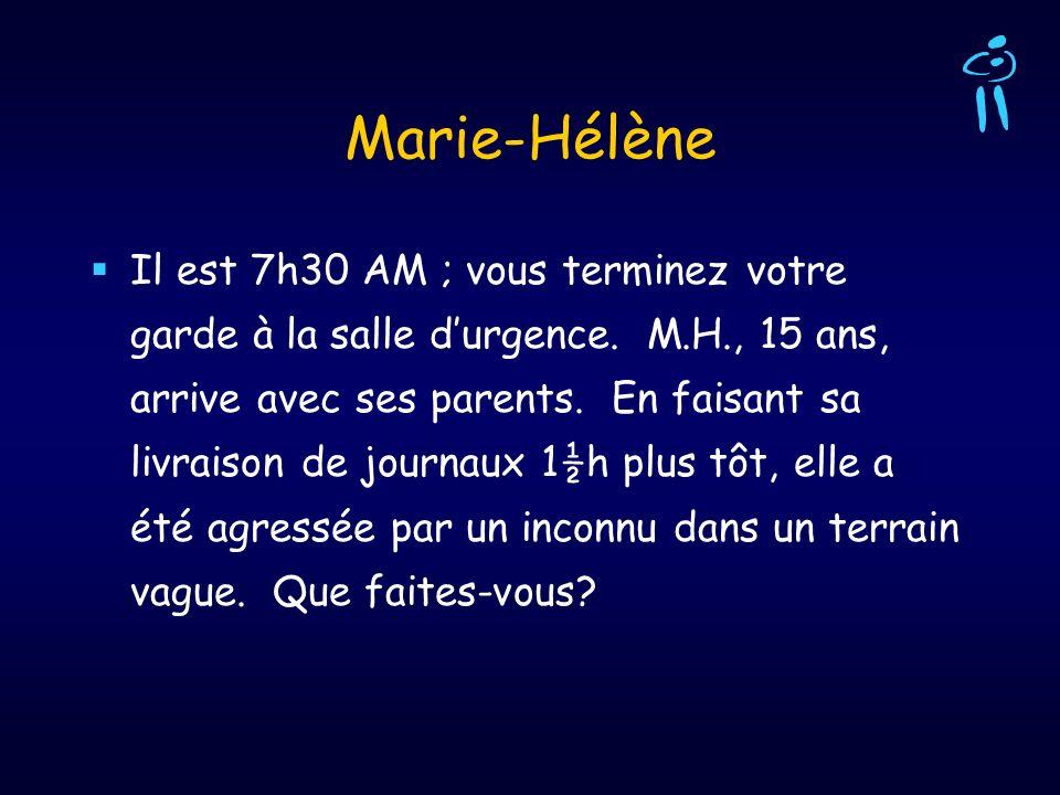 Marie-Hélène Il est 7h30 AM ; vous terminez votre garde à la salle durgence. M.H., 15 ans, arrive avec ses parents. En faisant sa livraison de journau