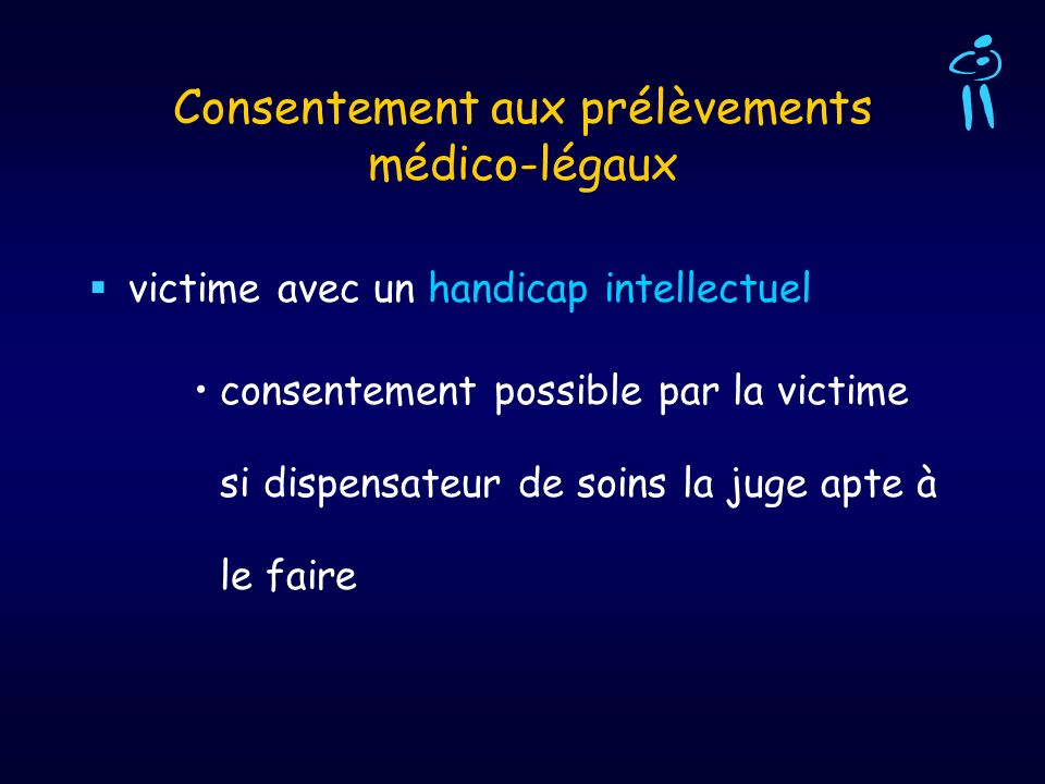 Consentement aux prélèvements médico-légaux victime avec un handicap intellectuel consentement possible par la victime si dispensateur de soins la jug