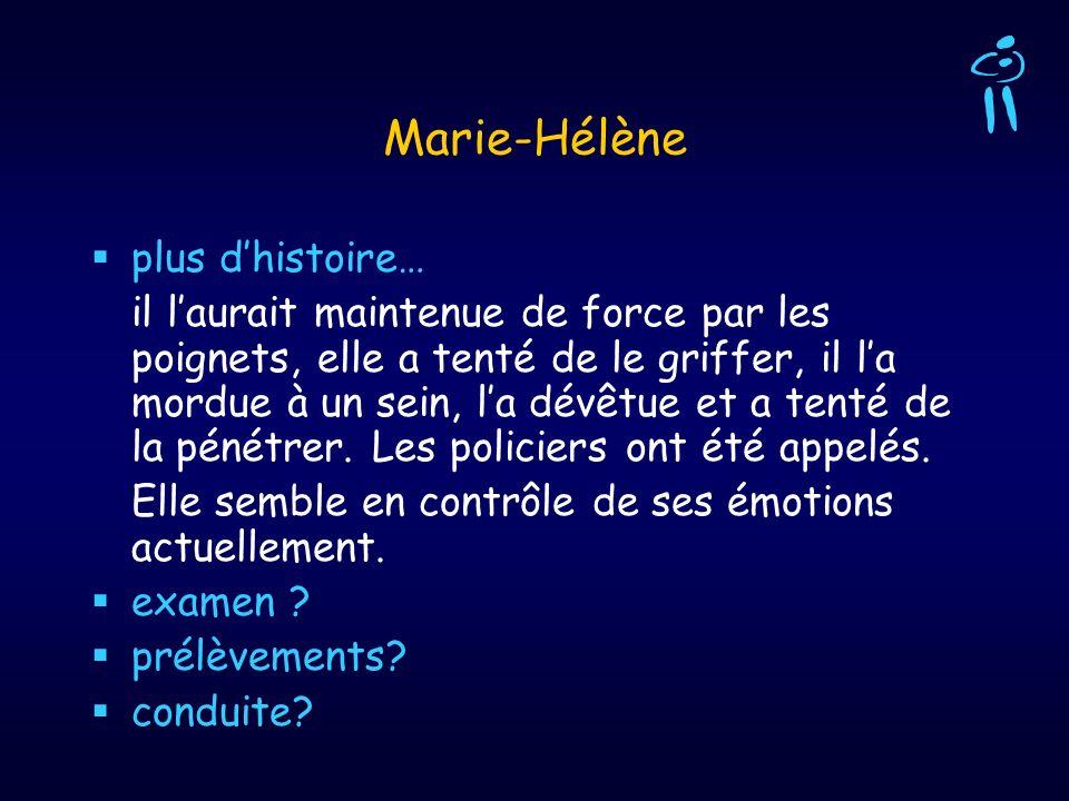 Marie-Hélène plus dhistoire… il laurait maintenue de force par les poignets, elle a tenté de le griffer, il la mordue à un sein, la dévêtue et a tenté