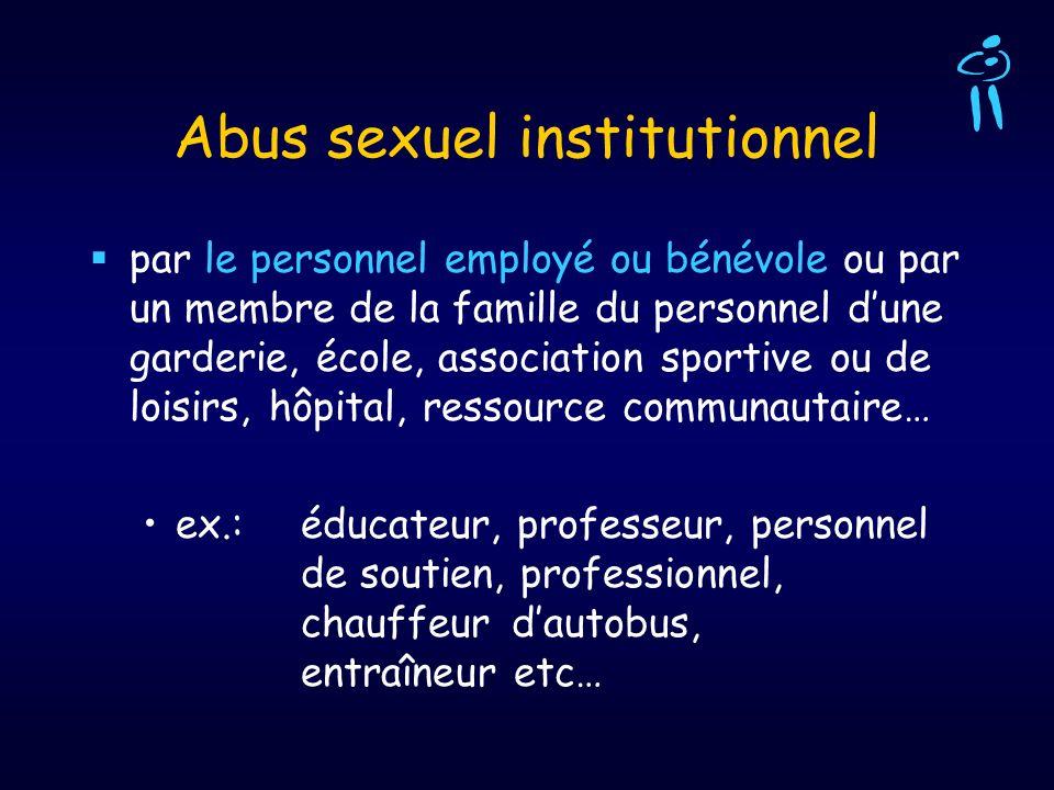 Abus sexuel institutionnel par le personnel employé ou bénévole ou par un membre de la famille du personnel dune garderie, école, association sportive
