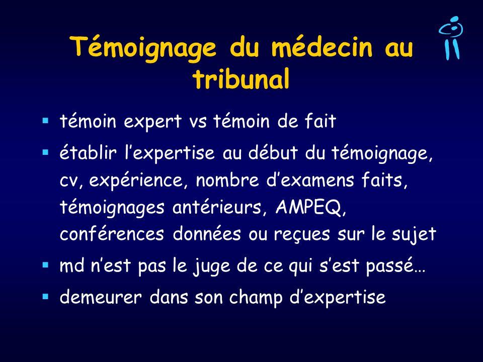 Témoignage du médecin au tribunal témoin expert vs témoin de fait établir lexpertise au début du témoignage, cv, expérience, nombre dexamens faits, té