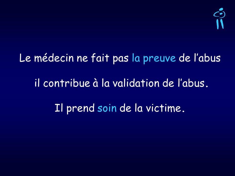 Le médecin ne fait pas la preuve de labus il contribue à la validation de labus. Il prend soin de la victime.