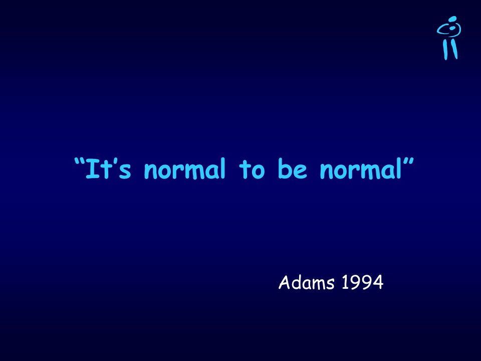 Its normal to be normal Adams 1994