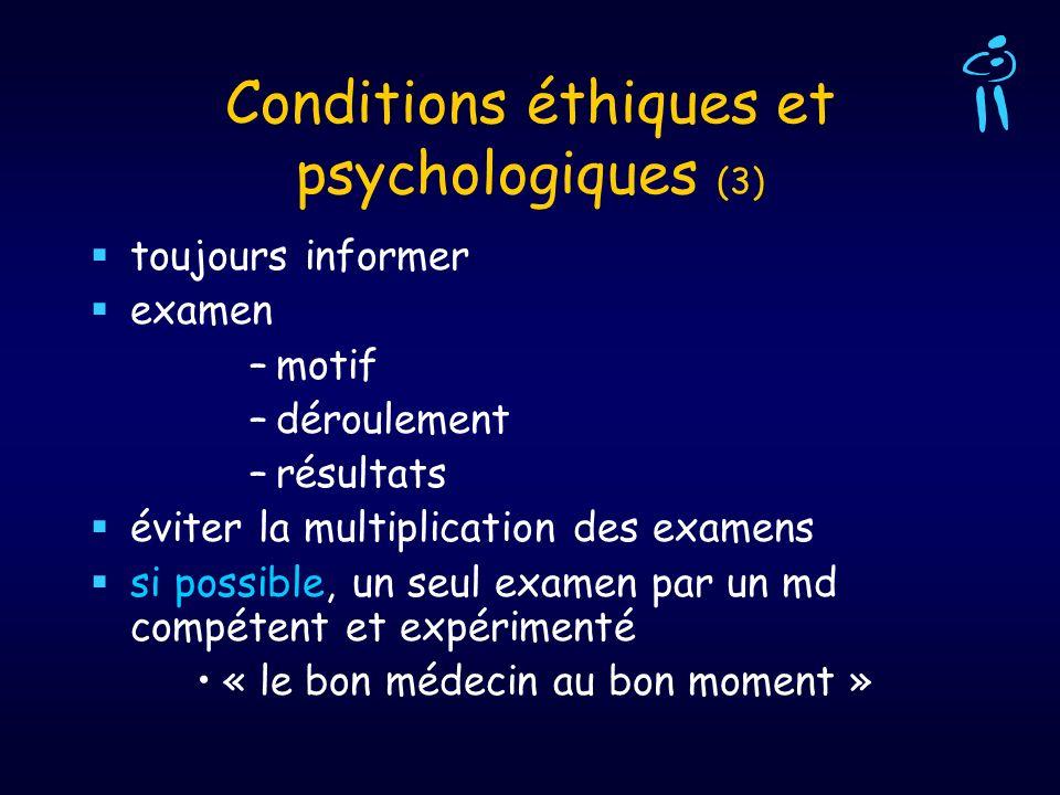 Conditions éthiques et psychologiques (3) toujours informer examen –motif –déroulement –résultats éviter la multiplication des examens si possible, un
