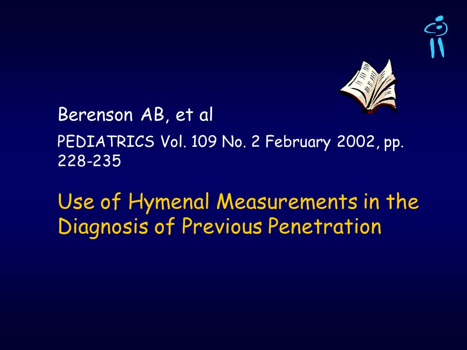 Berenson AB, et al PEDIATRICS Vol. 109 No. 2 February 2002, pp. 228-235 Use of Hymenal Measurements in the Diagnosis of Previous Penetration