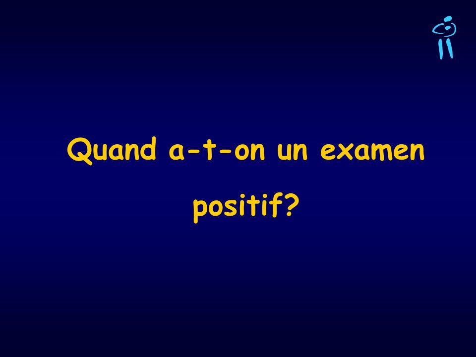 Quand a-t-on un examen positif?