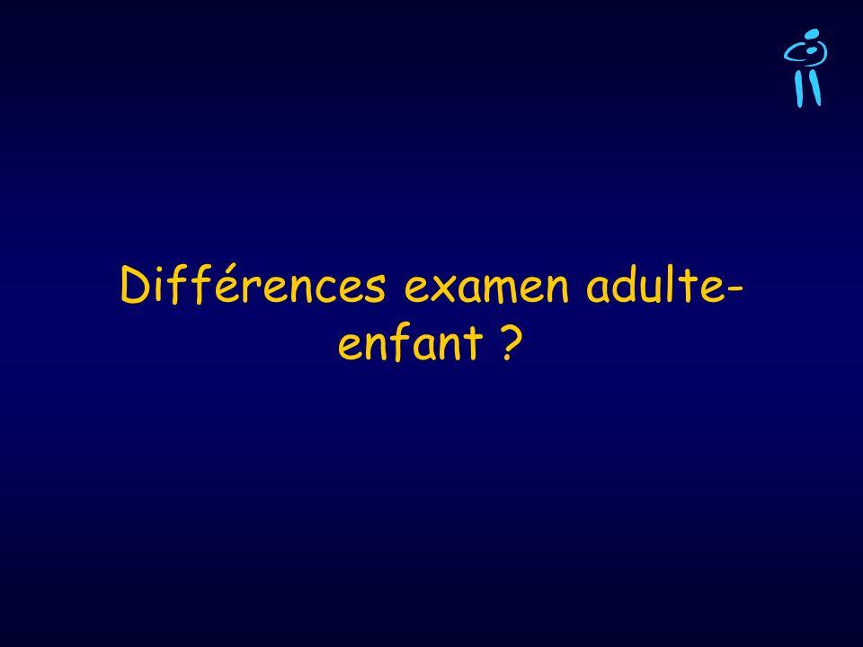 Différences examen adulte- enfant ?