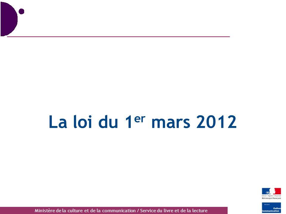 Ministère de la culture et de la communication / Service du livre et de la lecture La loi du 1 er mars 2012