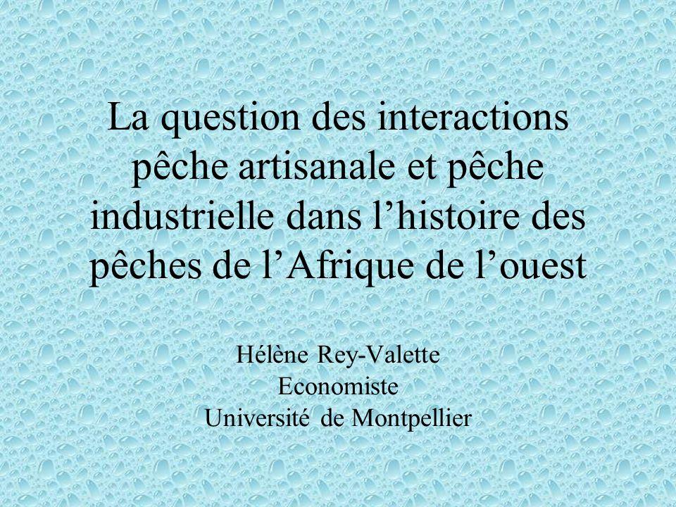La question des interactions pêche artisanale et pêche industrielle dans lhistoire des pêches de lAfrique de louest Hélène Rey-Valette Economiste Univ