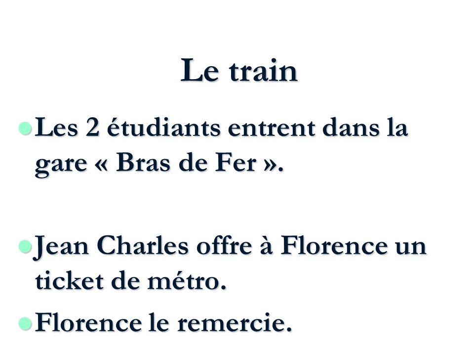 Le train Les 2 étudiants entrent dans la gare « Bras de Fer ». Les 2 étudiants entrent dans la gare « Bras de Fer ». l Jean Charles offre à Florence u