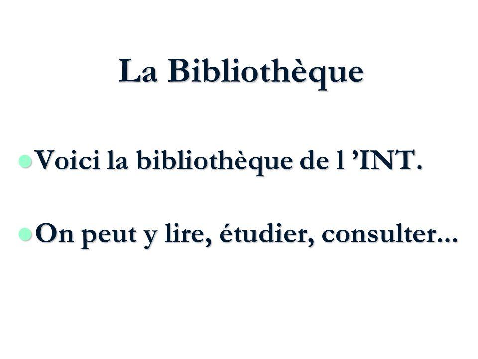La Bibliothèque l Voici la bibliothèque de l INT. l On peut y lire, étudier, consulter...