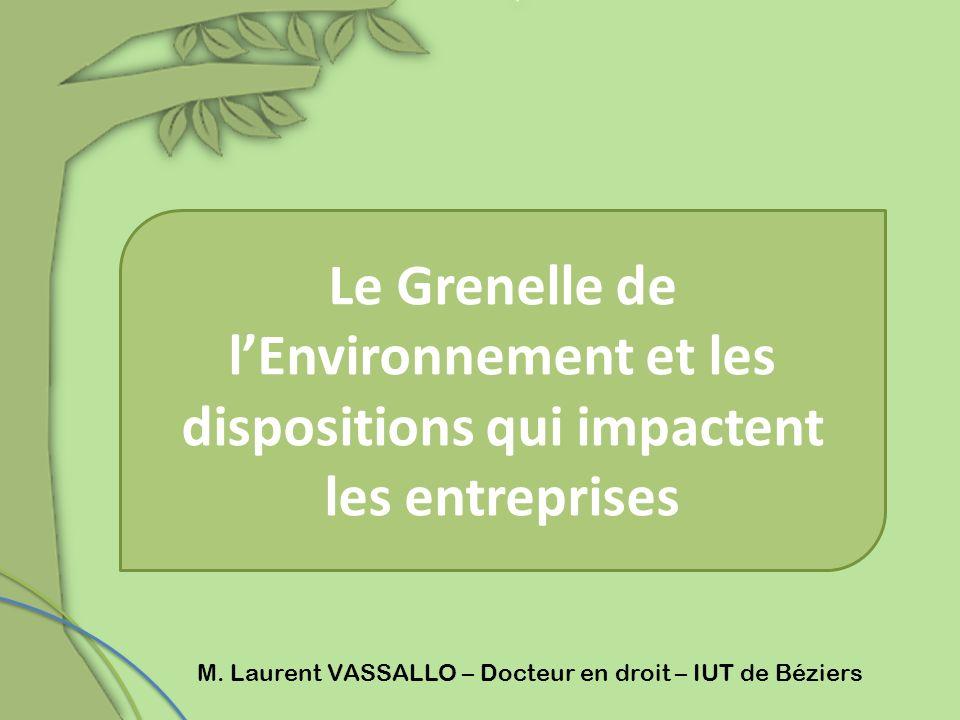 Le Grenelle de lEnvironnement et les dispositions qui impactent les entreprises M. Laurent VASSALLO – Docteur en droit – IUT de Béziers