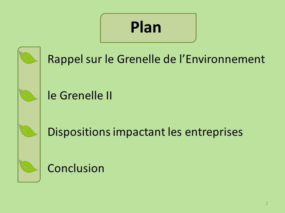 Rappels sur le Grenelle de lEnvironnement Ensemble de rencontres politiques organisées en France en 2007 sous forme de groupes de travail composés dun représentant de lEtat, des collectivité locales, des ONG, des employeurs et des salariés; Décisions à long terme en matière de protection de lenvironnement et de développement durable; 2007 Grenelle I 2010 Grenelle II 3
