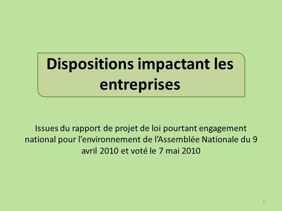 Dispositions impactant les entreprises 6 Issues du rapport de projet de loi pourtant engagement national pour lenvironnement de lAssemblée Nationale d