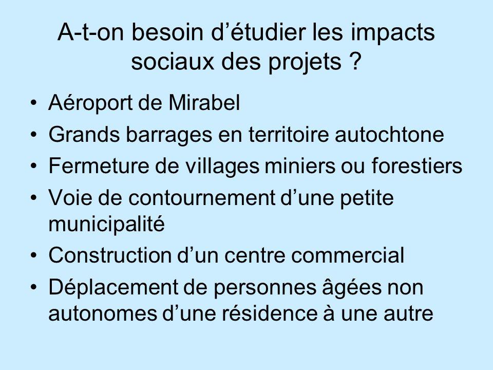 A-t-on besoin détudier les impacts sociaux des projets ? Aéroport de Mirabel Grands barrages en territoire autochtone Fermeture de villages miniers ou