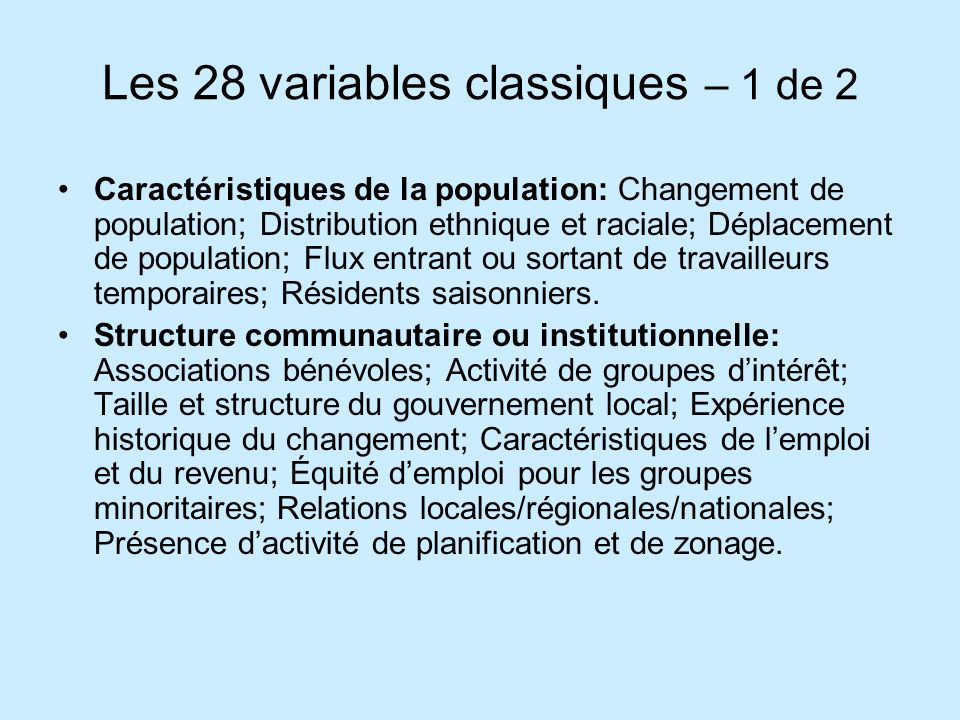Les 28 variables classiques – 2 de 2 Ressources politiques et sociales: Distribution du pouvoir et de lautorité; Identification des acteurs; Publics intéressés et affecté; Capacité et caractéristique du leadership.