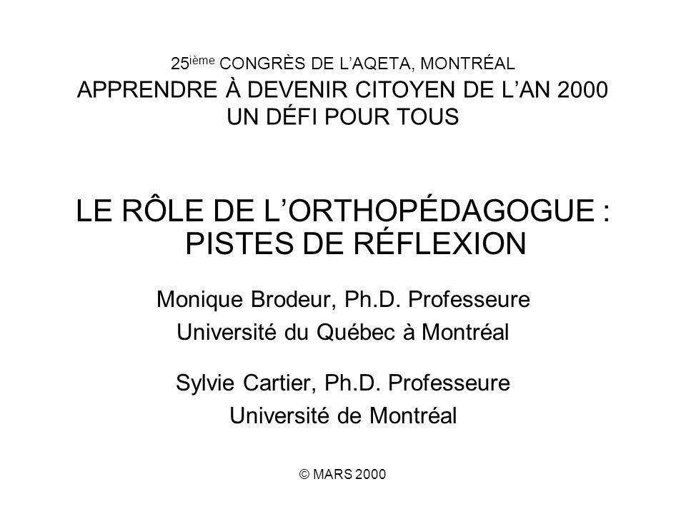 25 ième CONGRÈS DE LAQETA, MONTRÉAL APPRENDRE À DEVENIR CITOYEN DE LAN 2000 UN DÉFI POUR TOUS LE RÔLE DE LORTHOPÉDAGOGUE : PISTES DE RÉFLEXION Monique Brodeur, Ph.D.