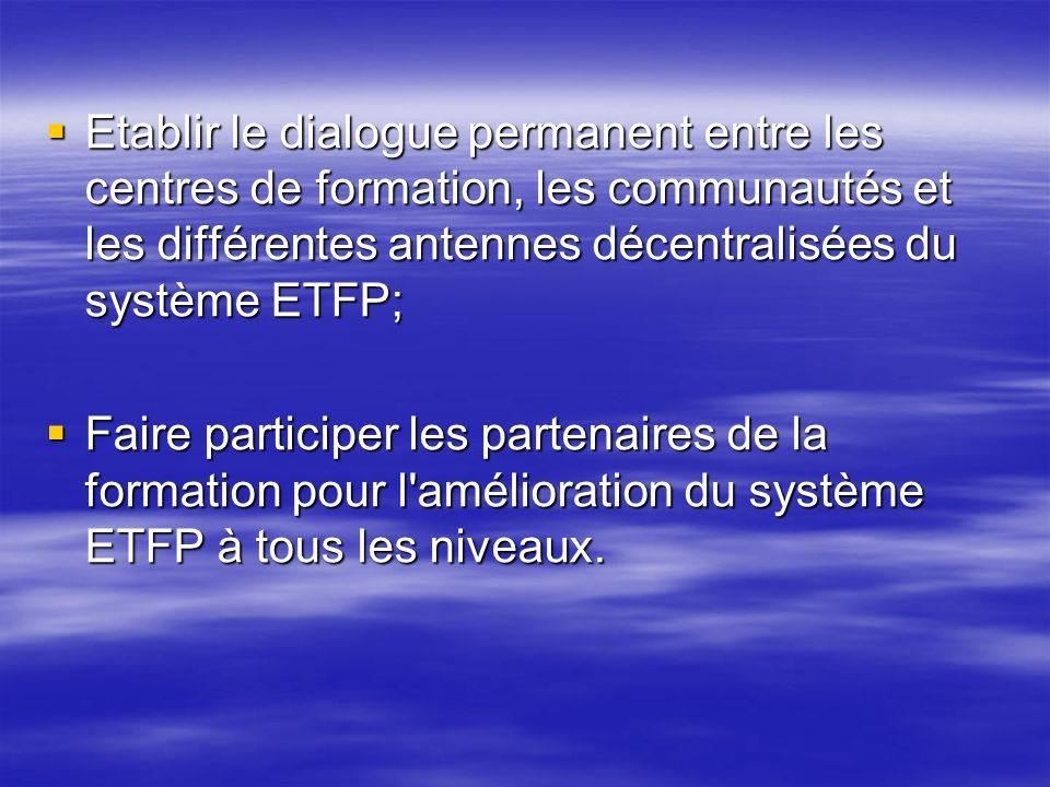 Etablir le dialogue permanent entre les centres de formation, les communautés et les différentes antennes décentralisées du système ETFP; Etablir le d
