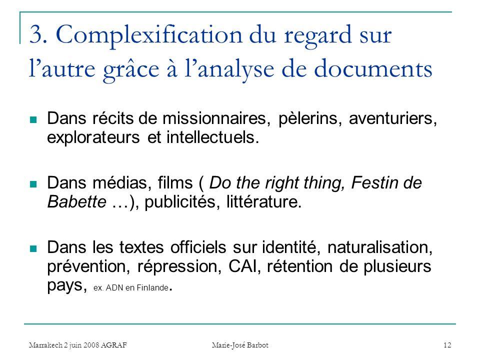 Marrakech 2 juin 2008 AGRAF Marie-José Barbot 12 3. Complexification du regard sur lautre grâce à lanalyse de documents Dans récits de missionnaires,