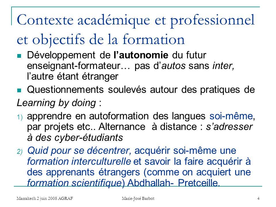 Marrakech 2 juin 2008 AGRAF Marie-José Barbot 4 Contexte académique et professionnel et objectifs de la formation Développement de lautonomie du futur