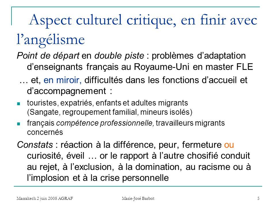 Marrakech 2 juin 2008 AGRAF Marie-José Barbot 5 Aspect culturel critique, en finir avec langélisme Point de départ en double piste : problèmes dadapta
