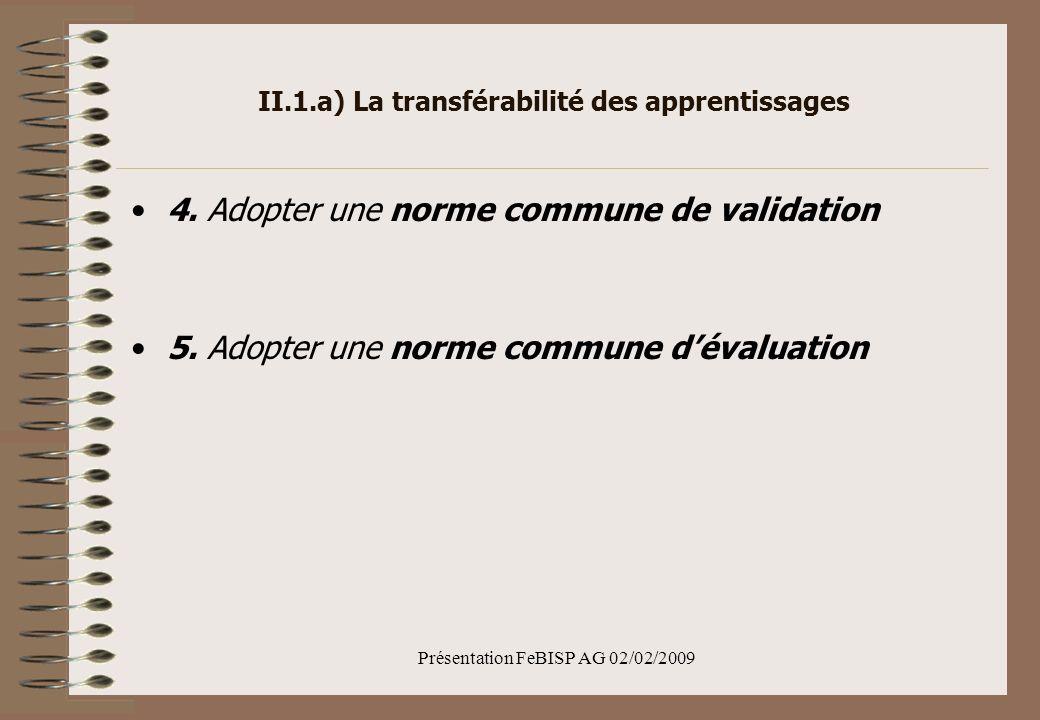 Présentation FeBISP AG 02/02/2009 II.1.a) La transférabilité des apprentissages 4.