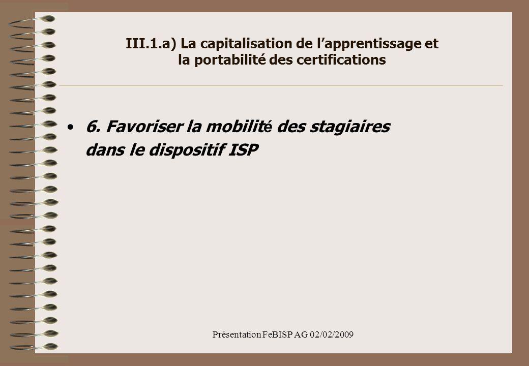 Présentation FeBISP AG 02/02/2009 III.1.a) La capitalisation de lapprentissage et la portabilité des certifications 6.