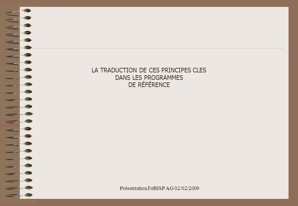 Présentation FeBISP AG 02/02/2009 LA TRADUCTION DE CES PRINCIPES CLES DANS LES PROGRAMMES DE RÉFÉRENCE
