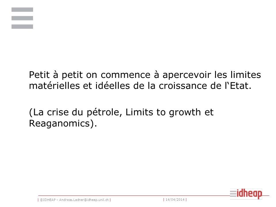 | ©IDHEAP – Andreas.Ladner@idheap.unil.ch | | 14/04/2014 | Petit à petit on commence à apercevoir les limites matérielles et idéelles de la croissance de lEtat.