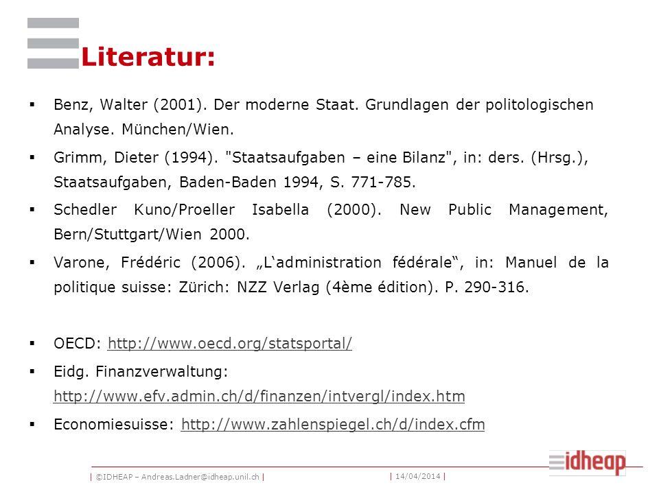 | ©IDHEAP – Andreas.Ladner@idheap.unil.ch | | 14/04/2014 | Literatur: Benz, Walter (2001). Der moderne Staat. Grundlagen der politologischen Analyse.