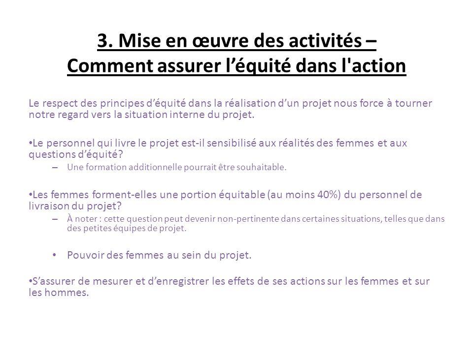 3. Mise en œuvre des activités – Comment assurer léquité dans l'action Le respect des principes déquité dans la réalisation dun projet nous force à to