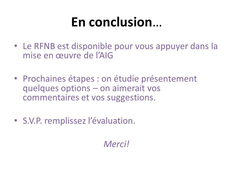 En conclusion… Le RFNB est disponible pour vous appuyer dans la mise en œuvre de lAIG Prochaines étapes : on étudie présentement quelques options – on aimerait vos commentaires et vos suggestions.