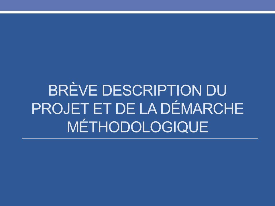 BRÈVE DESCRIPTION DU PROJET ET DE LA DÉMARCHE MÉTHODOLOGIQUE