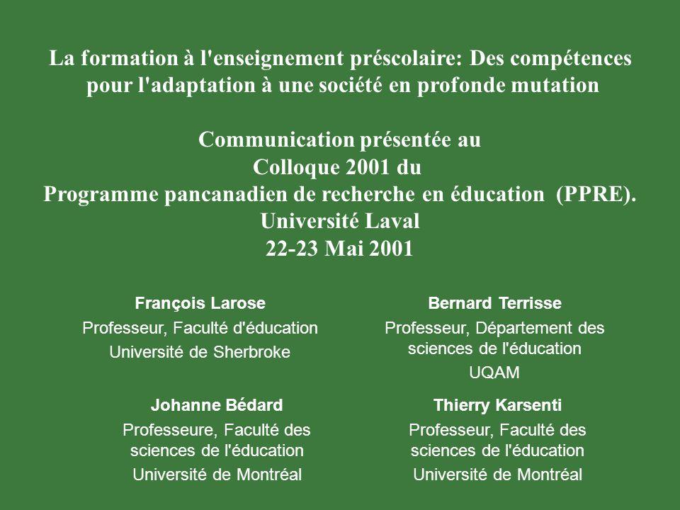 La formation à l enseignement préscolaire: Des compétences pour l adaptation à une société en profonde mutation Communication présentée au Colloque 2001 du Programme pancanadien de recherche en éducation (PPRE).