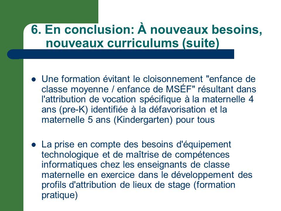 6. En conclusion: À nouveaux besoins, nouveaux curriculums (suite) Une formation évitant le cloisonnement