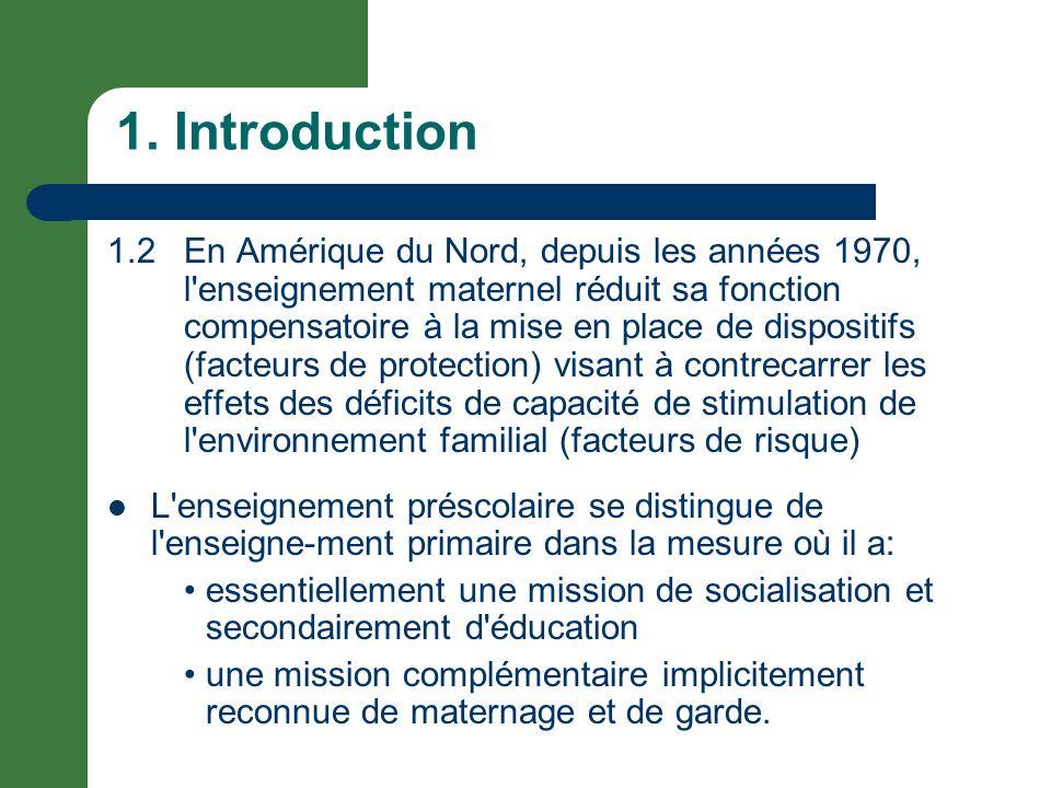 1. Introduction 1.2 En Amérique du Nord, depuis les années 1970, l'enseignement maternel réduit sa fonction compensatoire à la mise en place de dispos