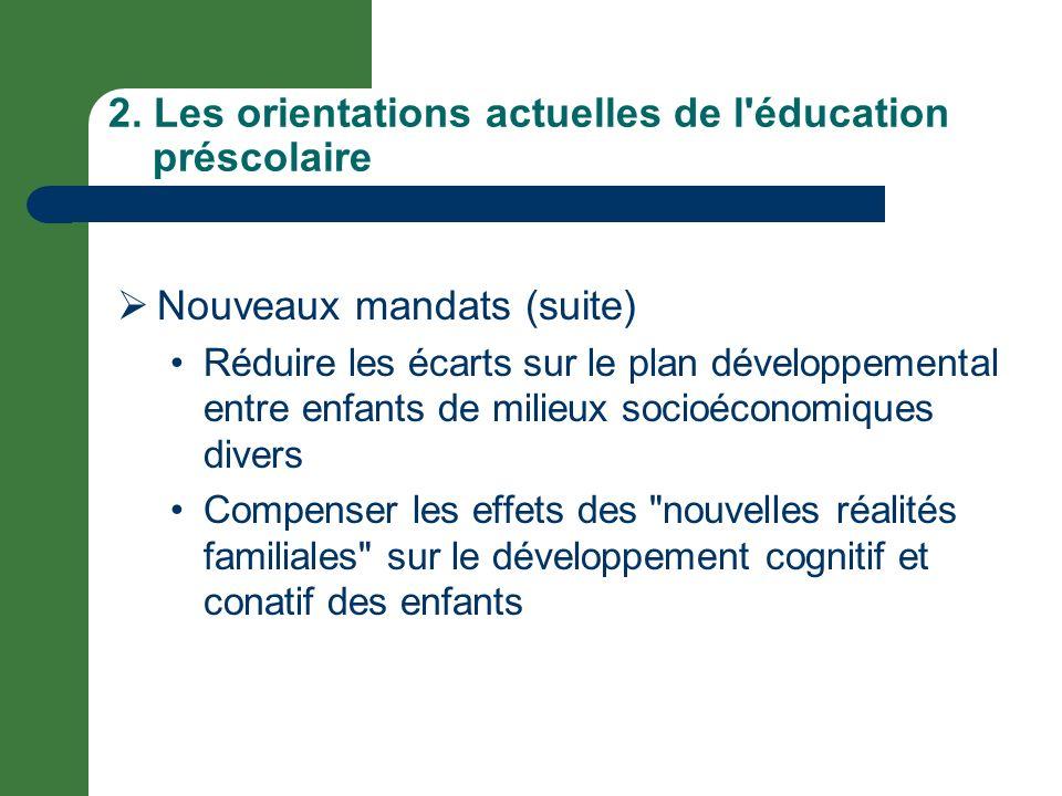 2. Les orientations actuelles de l'éducation préscolaire Nouveaux mandats (suite) Réduire les écarts sur le plan développemental entre enfants de mili