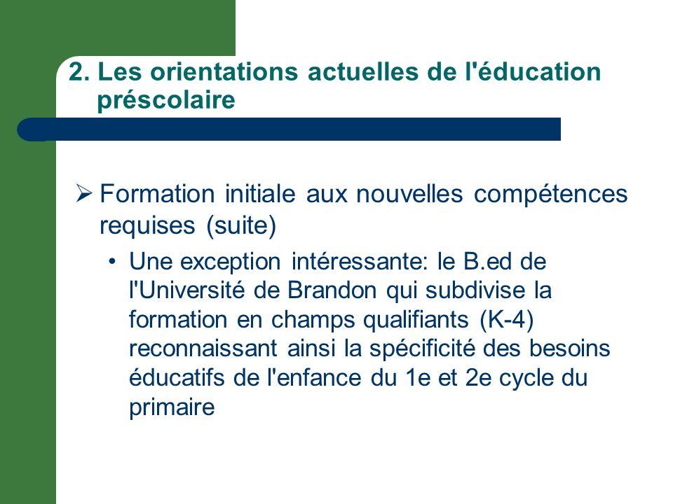 2. Les orientations actuelles de l'éducation préscolaire Formation initiale aux nouvelles compétences requises (suite) Une exception intéressante: le
