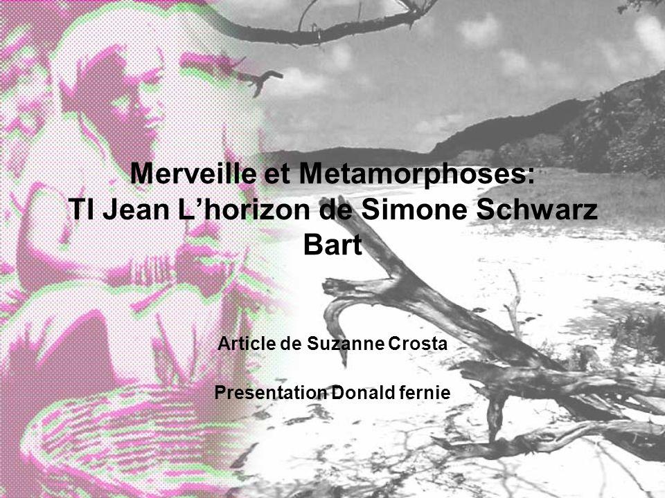 Merveille et Metamorphoses: TI Jean Lhorizon de Simone Schwarz Bart Article de Suzanne Crosta Presentation Donald fernie