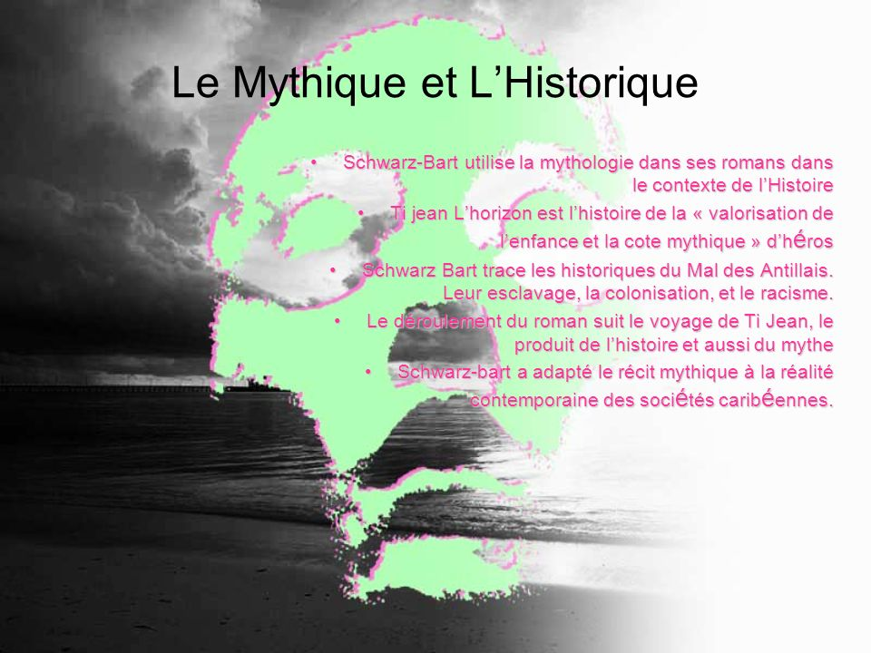 Le Mythique et LHistorique Schwarz-Bart utilise la mythologie dans ses romans dans le contexte de lHistoireSchwarz-Bart utilise la mythologie dans ses