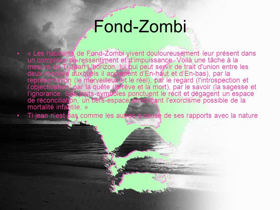 Fond-Zombi « Les habitants de Fond-Zombi vivent douloureusement leur présent dans un complexe de ressentiment et dimpuissance. Voilà une tâche à la me