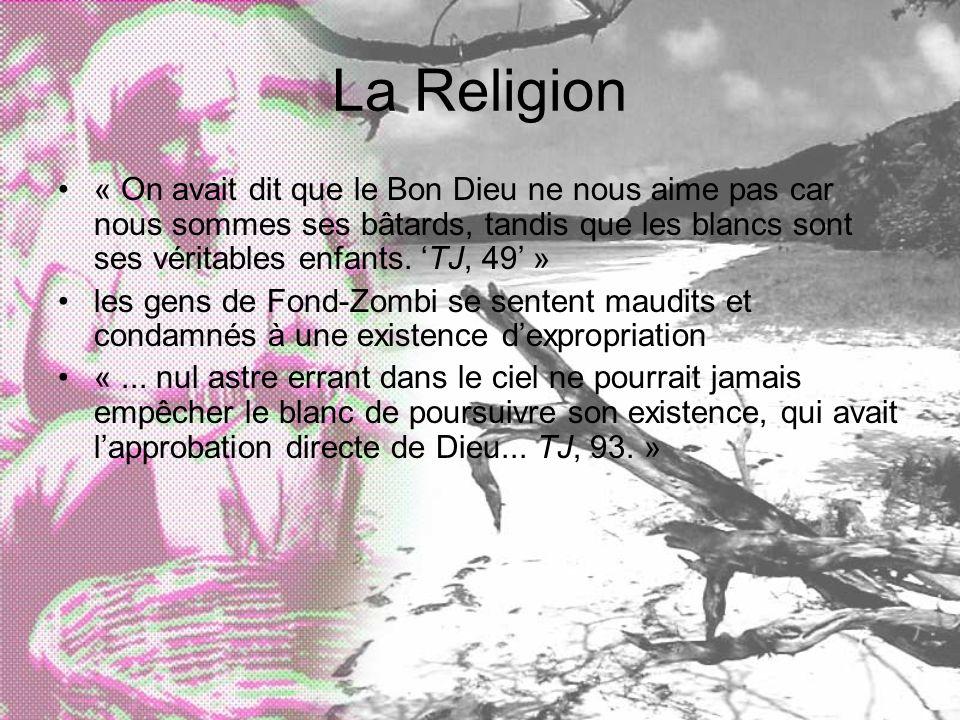 La Religion « On avait dit que le Bon Dieu ne nous aime pas car nous sommes ses bâtards, tandis que les blancs sont ses véritables enfants. TJ, 49 » l