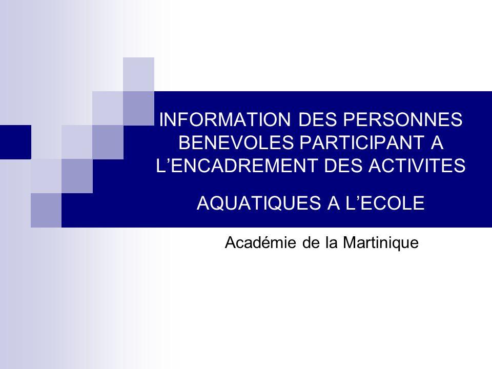 INFORMATION DES PERSONNES BENEVOLES PARTICIPANT A LENCADREMENT DES ACTIVITES AQUATIQUES A LECOLE Académie de la Martinique