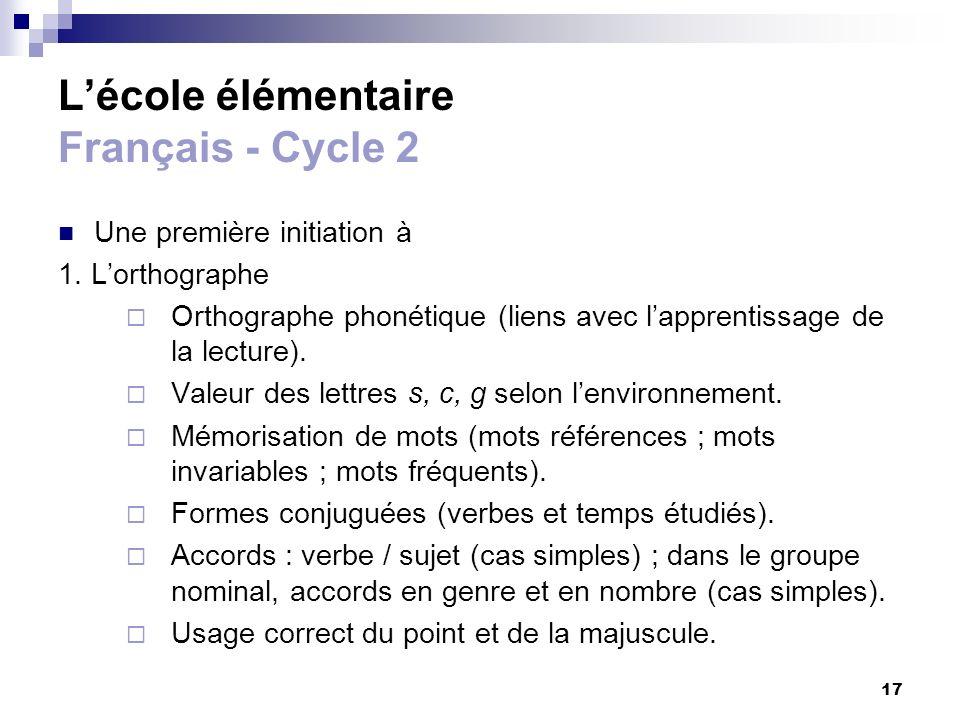 17 Lécole élémentaire Français - Cycle 2 Une première initiation à 1. Lorthographe Orthographe phonétique (liens avec lapprentissage de la lecture). V
